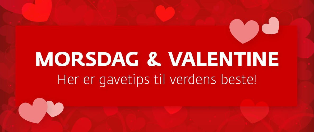 Tips til Morsdag og Valentine's day